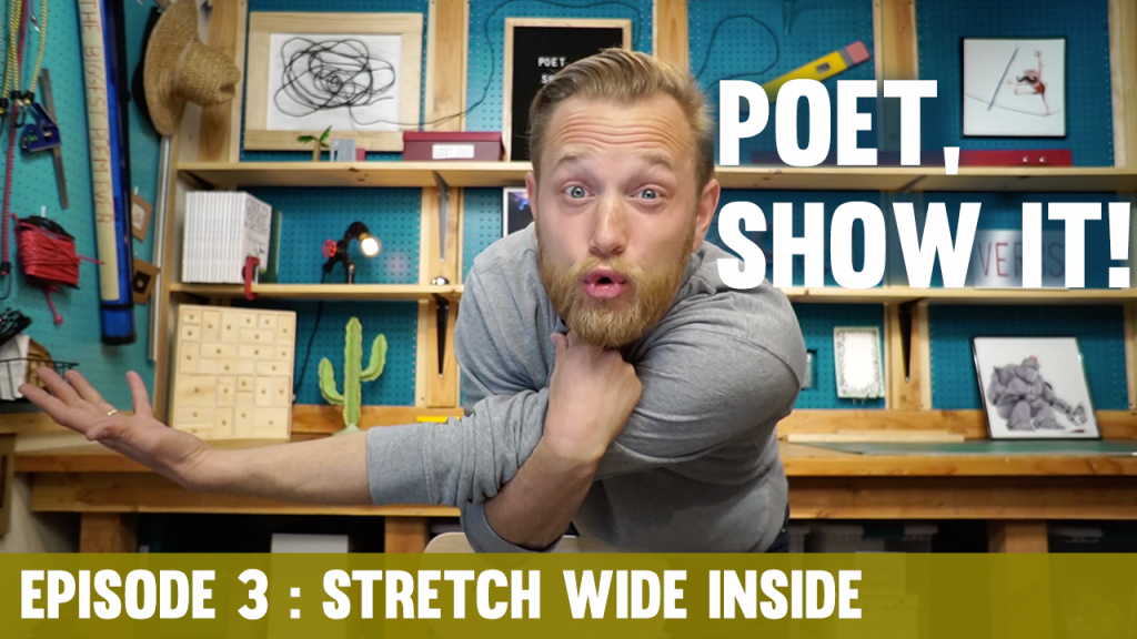 Stretch Wide Inside | Poet, Show It! #3